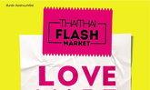 """งาน """"THAITHAI Flash Market : LOVE MADE ME DO IT"""" วันที่ 11-14 ก.พ."""